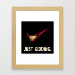 Just Kidding. Framed Art Print