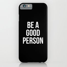 BE A GOOD PERSON iPhone Case