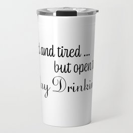 Old & Tired But Open To Day Drinking Humorous Minimal Typography Black Travel Mug