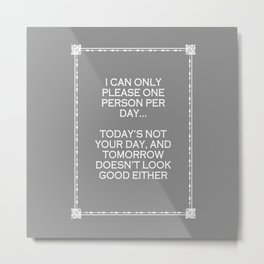 I can only please one person per day Humour Typography Quote Metal Print