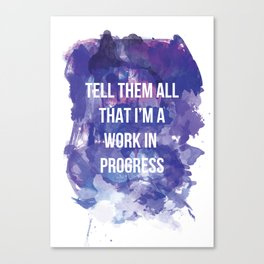 Tell them all that I'm a work in progress Canvas Print