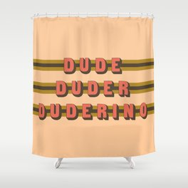 The Dude Duder Duderino (Rule of Threes) Shower Curtain