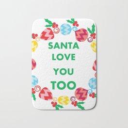 santa love you too Bath Mat
