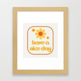 Have a nice day! Framed Art Print
