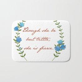 """""""Though she be but little"""" Art Print Bath Mat"""