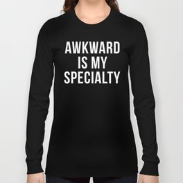 Awkward Specialty Funny Quote Long Sleeve T-shirt