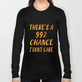 There's A 99% Chance I Don't Care T-Shirts, Men's Unisex , gift Long Sleeve T-shirt