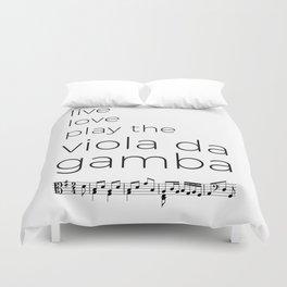 Live, love, play the viola da gamba Duvet Cover
