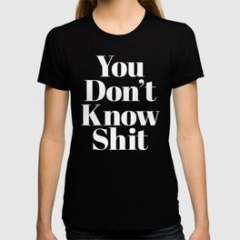 Don't Know Shit Funny Quote T-shirt