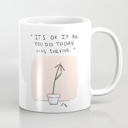 It's ok if all you did today was survive. Coffee Mug