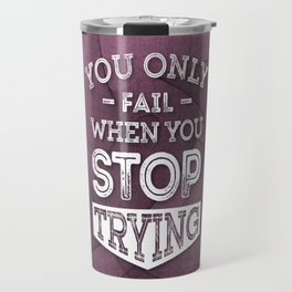 When You Stop Trying - Motivational Quotes. Travel Mug