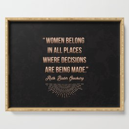 """""""Women belong in all places where decisions are being made."""" -Ruth Bader Ginsburg Serving Tray"""