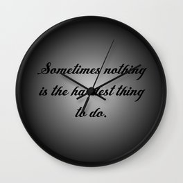Nothing is the Hardest Thing Wall Clock