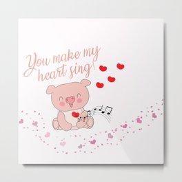 You make my  heart sing! Metal Print