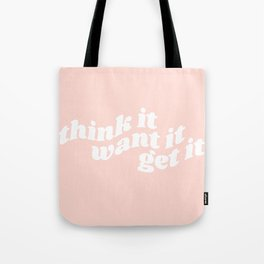 think it want it get it Tote Bag