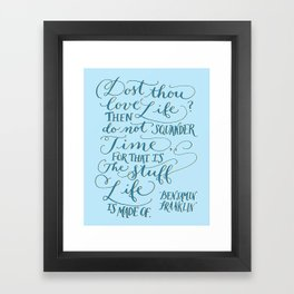 Dost thou love life? Ben Franklin Quote Framed Art Print
