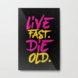 Live Fast. Die Old. Metal Print