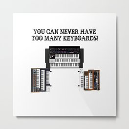 You Can Never Have Too Many Keyboards! Metal Print