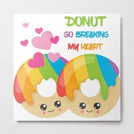 Donut go breaking my heart Metal Print