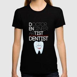 Dentist Doctor Engineer Artist Dentist T-shirt