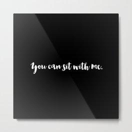 You can sit... (Monochrome Black) Metal Print
