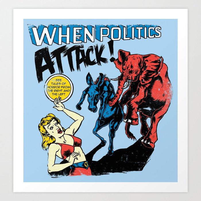 When Politics Attack! Art Print