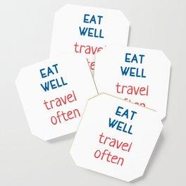 Eat well - Travel often Coaster