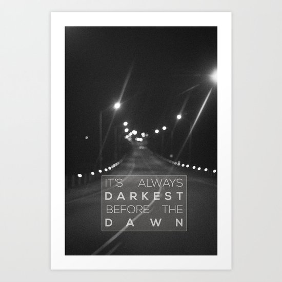 it's always darkest before the dawn. Art Print