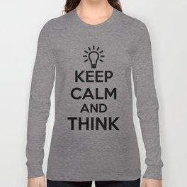 Keep Calm and THINK! Long Sleeve T-shirt