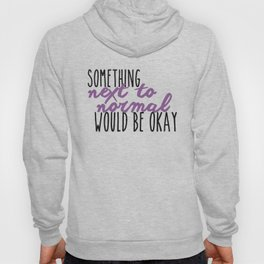 Something Next To Normal Would Be Okay Hoody