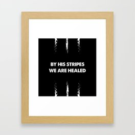 By His Stripes - Isaiah 53:5 Framed Art Print