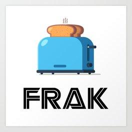 Frak! A Toaster! Art Print