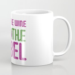 About the Wine and not the Label Coffee Mug