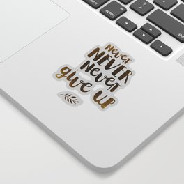 Never NEVER Never give Up Inspirational Quote Sticker