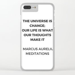 Stoic Inspiration Quotes - Marcus Aurelius Meditations - The universe is change Clear iPhone Case