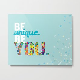 be unique be you. Metal Print