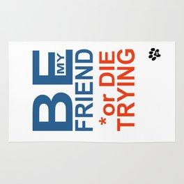 BE y FRIEND or DIE TRYING Rug