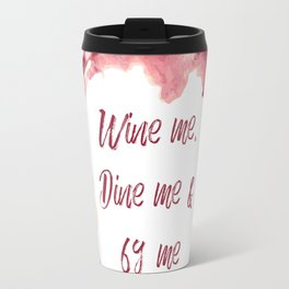 Wine me, Dine me & 69 me Travel Mug