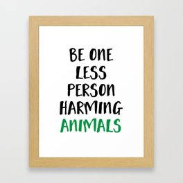 BE ONE LESS PERSON HARMING ANIMALS vegan quote Framed Art Print