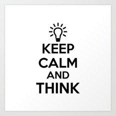 Keep Calm and THINK! Art Print