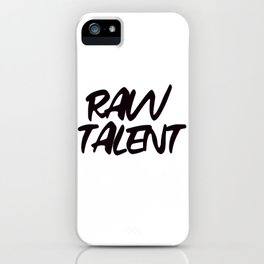 RAW TALENT by Kimberly J Graphics iPhone Case