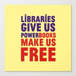 Libraries give us power - Books make us free Canvas Print