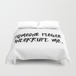 Someone Please Interrupt Me Duvet Cover