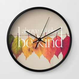 Above All Else Be Kind Wall Clock