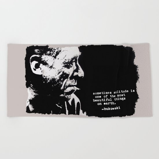 BUKOWSKI - solitude QUOTE Beach Towel