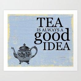 Tea is always a good idea. Art Print