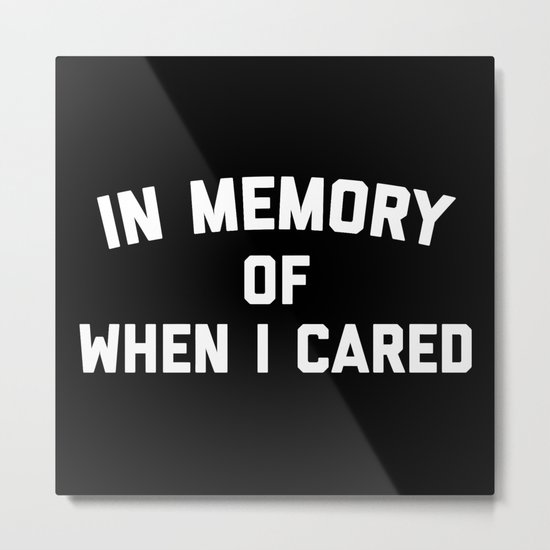 Memory When Cared Funny Quote Metal Print