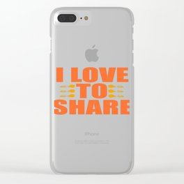 "A Nice Share Tee For A Sharing You ""I Love To Share"" T-shirt Design Contribute Distribute Clear iPhone Case"