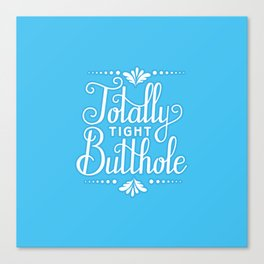 Tight Butthole Canvas Print