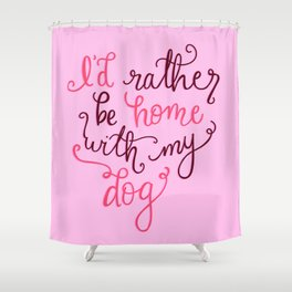 I'd rather be home with my dog Shower Curtain